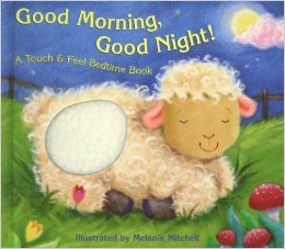 GOOD MORNING GOOD NIGHT A TOUCH&FEEL BEDTIME BOOK